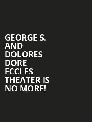 George S. and Dolores Dore Eccles Theater is no more