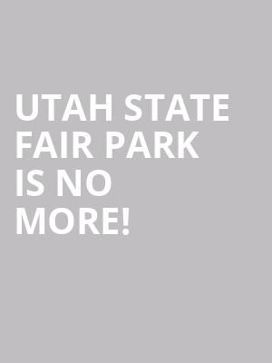 Utah State Fair Park is no more