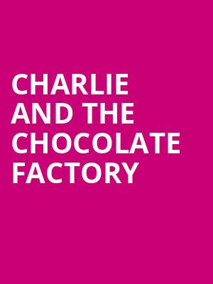 Charlie and the Chocolate Factory, Eccles Theater, Salt Lake City