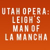 Utah Opera Leighs Man of La Mancha, Capitol Theatre, Salt Lake City